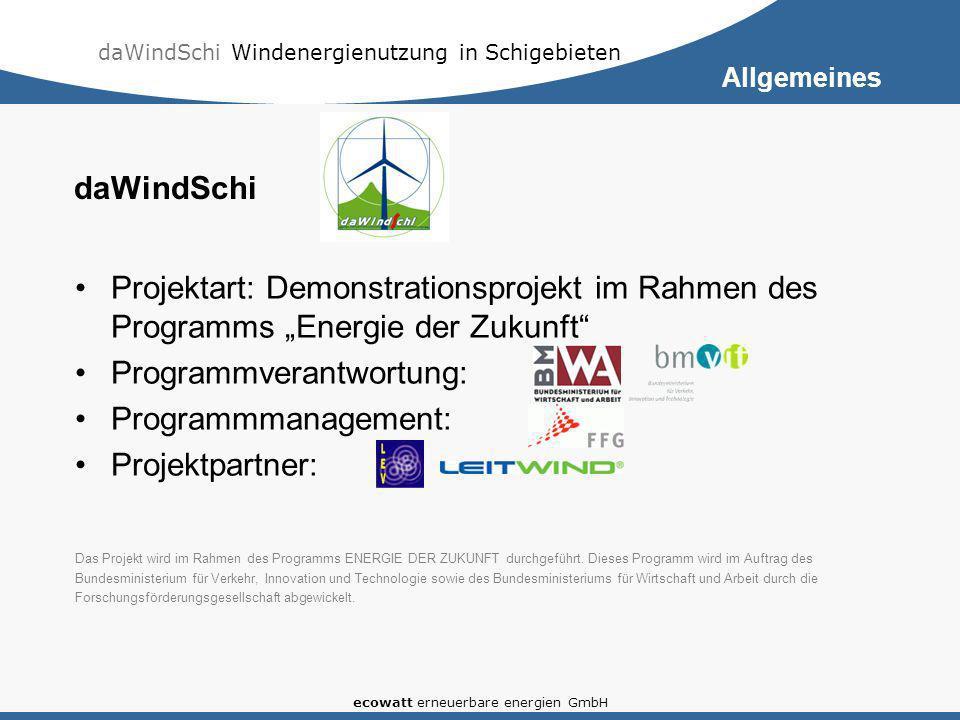 daWindSchi Windenergienutzung in Schigebieten ecowatt erneuerbare energien GmbH daWindSchi Projektart: Demonstrationsprojekt im Rahmen des Programms Energie der Zukunft Programmverantwortung: Programmmanagement: Projektpartner: Das Projekt wird im Rahmen des Programms ENERGIE DER ZUKUNFT durchgeführt.
