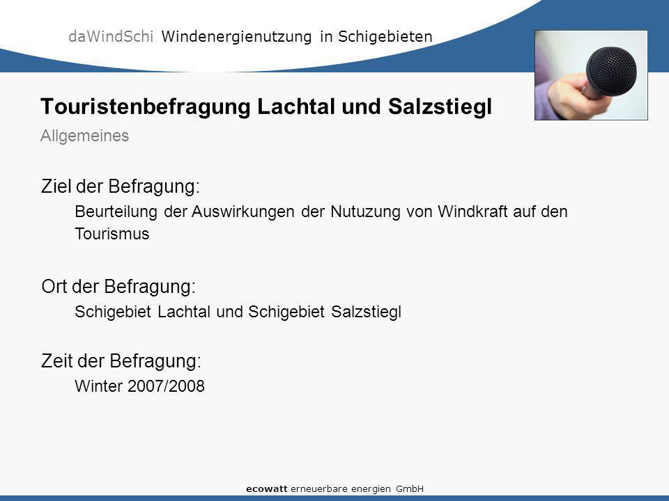 daWindSchi Windenergienutzung in Schigebieten ecowatt erneuerbare energien GmbH Ziel der Befragung: Beurteilung der Auswirkungen der Nutuzung von Wind