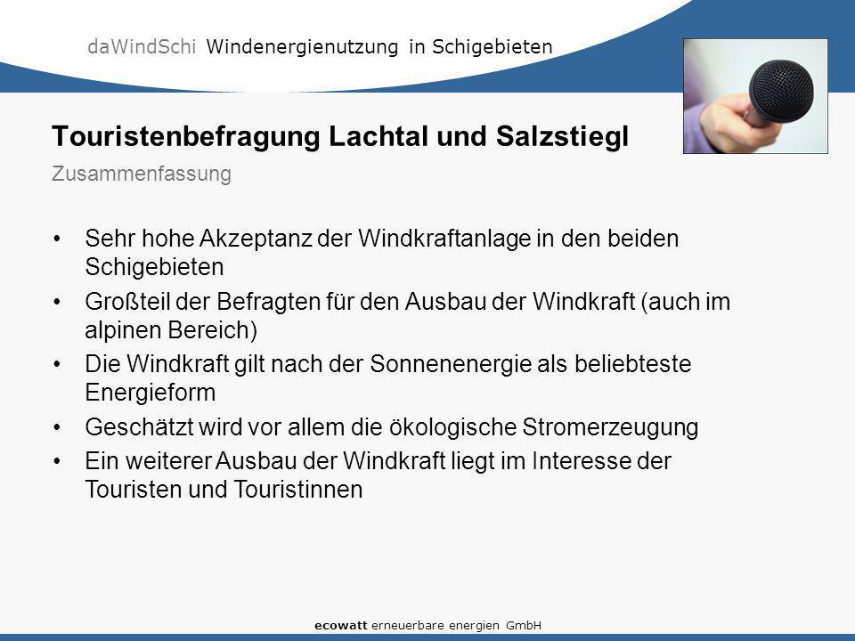 daWindSchi Windenergienutzung in Schigebieten ecowatt erneuerbare energien GmbH Sehr hohe Akzeptanz der Windkraftanlage in den beiden Schigebieten Gro