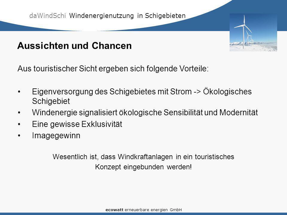 daWindSchi Windenergienutzung in Schigebieten ecowatt erneuerbare energien GmbH Aus touristischer Sicht ergeben sich folgende Vorteile: Eigenversorgun