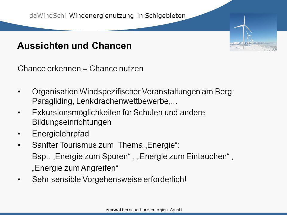 daWindSchi Windenergienutzung in Schigebieten ecowatt erneuerbare energien GmbH Chance erkennen – Chance nutzen Organisation Windspezifischer Veransta