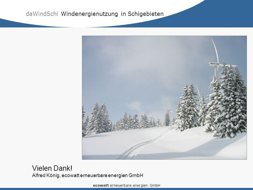 daWindSchi Windenergienutzung in Schigebieten ecowatt erneuerbare energien GmbH Vielen Dank! Alfred König, ecowatt erneuerbare energien GmbH