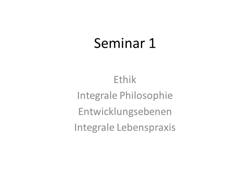 Seminar 1 Ethik Integrale Philosophie Entwicklungsebenen Integrale Lebenspraxis