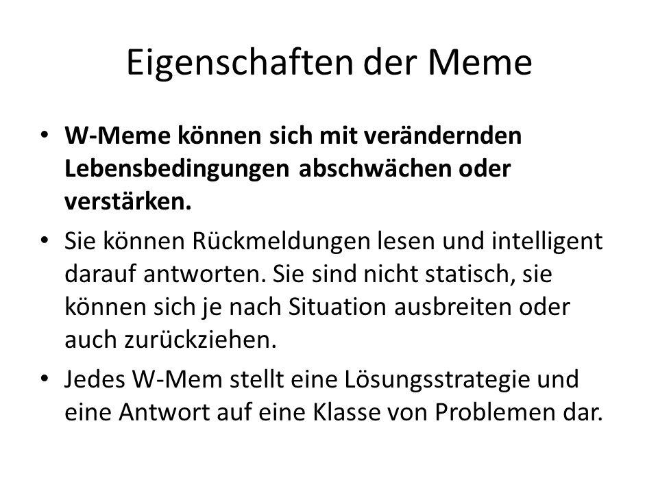 Eigenschaften der Meme W-Meme können sich mit verändernden Lebensbedingungen abschwächen oder verstärken.