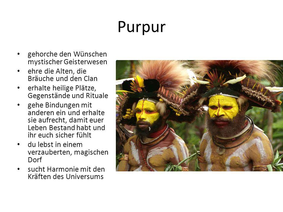 Purpur gehorche den Wünschen mystischer Geisterwesen ehre die Alten, die Bräuche und den Clan erhalte heilige Plätze, Gegenstände und Rituale gehe Bindungen mit anderen ein und erhalte sie aufrecht, damit euer Leben Bestand habt und ihr euch sicher fühlt du lebst in einem verzauberten, magischen Dorf sucht Harmonie mit den Kräften des Universums