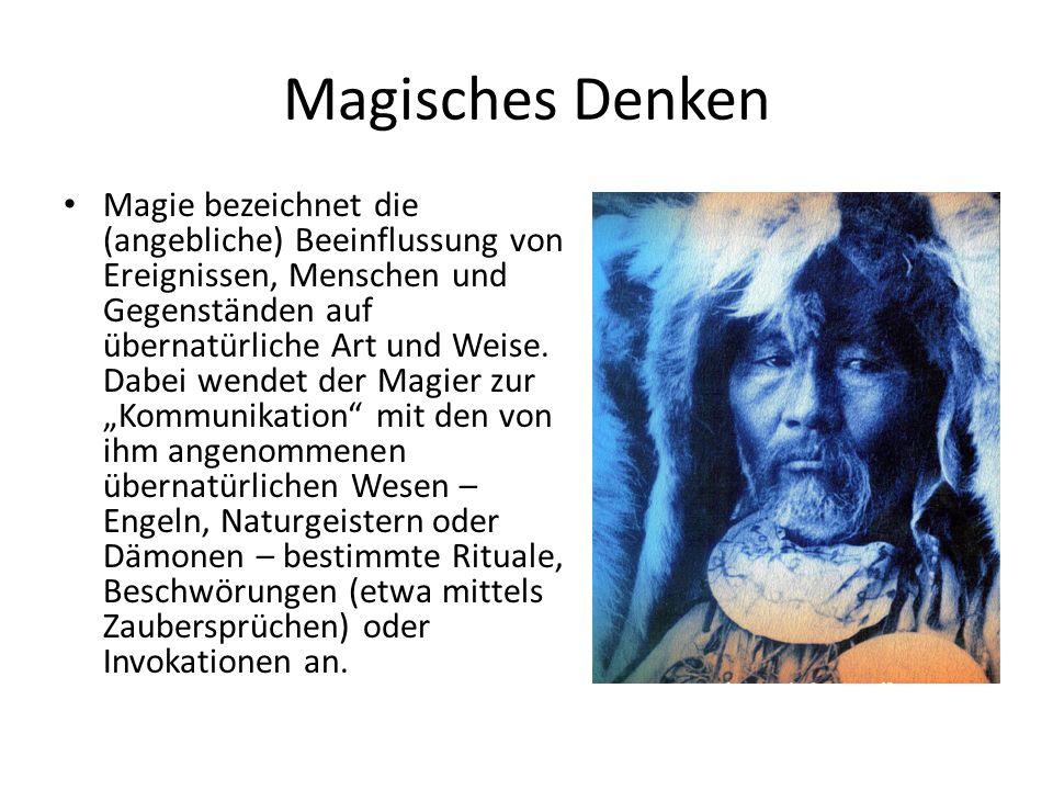 Magisches Denken Magie bezeichnet die (angebliche) Beeinflussung von Ereignissen, Menschen und Gegenständen auf übernatürliche Art und Weise.