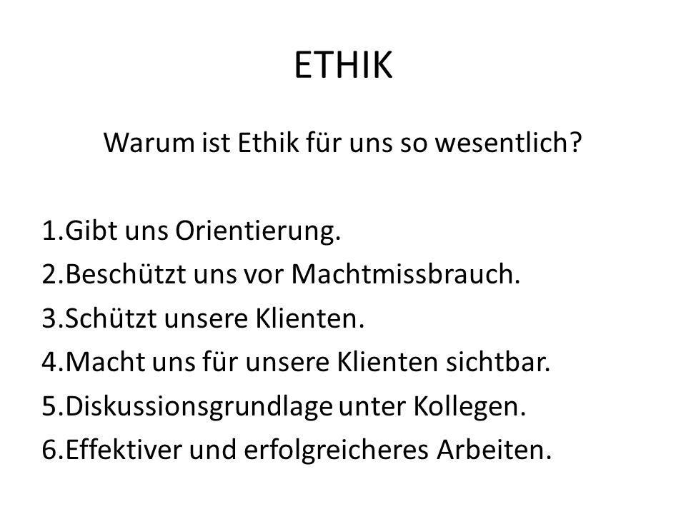 ETHIK Warum ist Ethik für uns so wesentlich.1.Gibt uns Orientierung.
