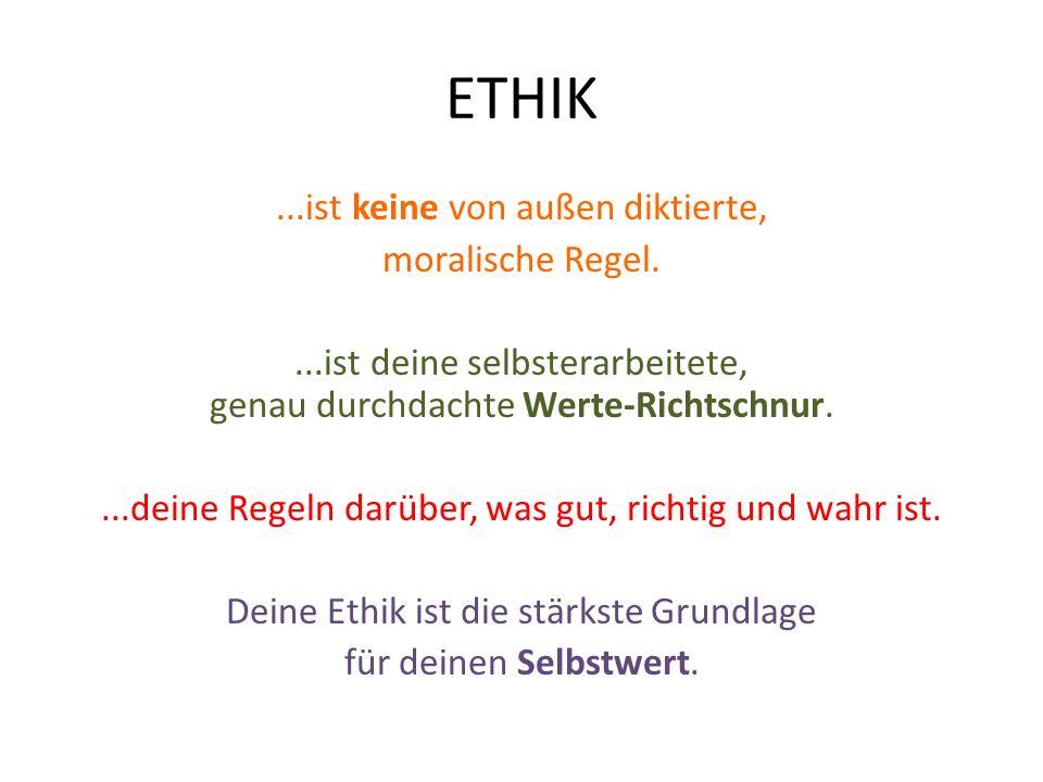 ETHIK...ist keine von außen diktierte, moralische Regel....ist deine selbsterarbeitete, genau durchdachte Werte-Richtschnur....deine Regeln darüber, was gut, richtig und wahr ist.