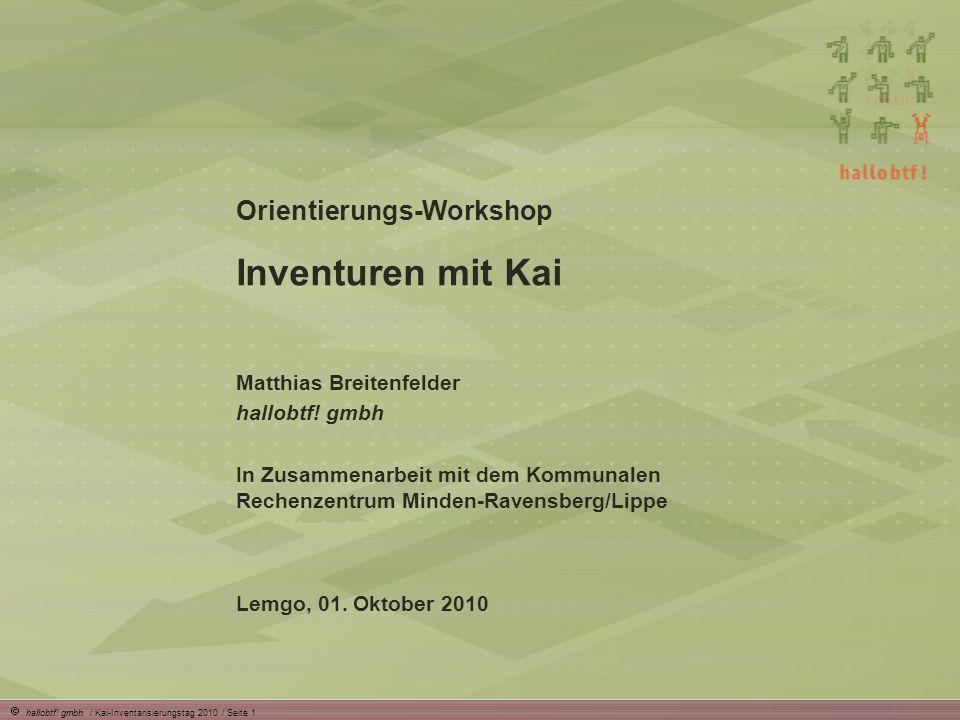 hallobtf! gmbh / Kai-Inventarisierungstag 2010 / Seite 1 Orientierungs-Workshop Inventuren mit Kai Matthias Breitenfelder hallobtf! gmbh In Zusammenar