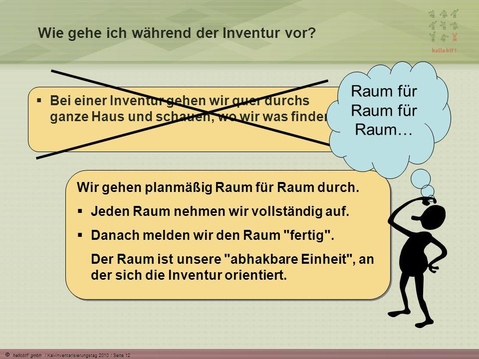 hallobtf! gmbh / Kai-Inventarisierungstag 2010 / Seite 12 Wie gehe ich während der Inventur vor? Bei einer Inventur gehen wir quer durchs ganze Haus u