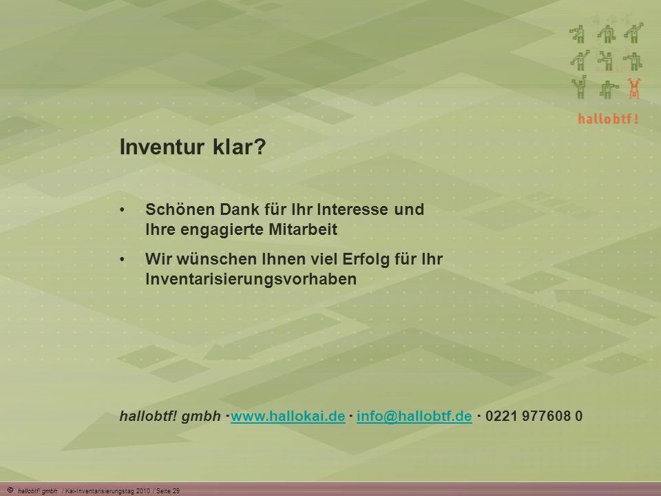 hallobtf! gmbh / Kai-Inventarisierungstag 2010 / Seite 29 Inventur klar? Schönen Dank für Ihr Interesse und Ihre engagierte Mitarbeit Wir wünschen Ihn