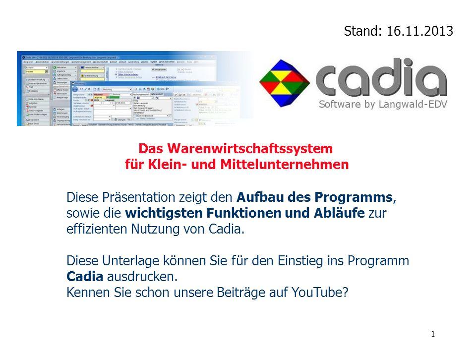1 Diese Präsentation zeigt den Aufbau des Programms, sowie die wichtigsten Funktionen und Abläufe zur effizienten Nutzung von Cadia. Diese Unterlage k