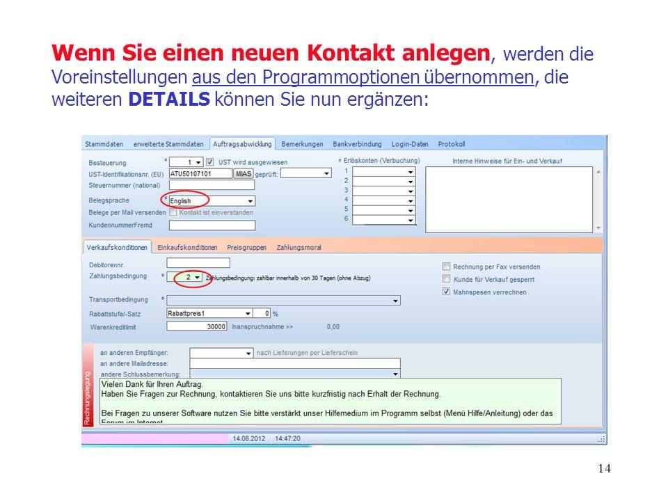 14 Wenn Sie einen neuen Kontakt anlegen, werden die Voreinstellungen aus den Programmoptionen übernommen, die weiteren DETAILS können Sie nun ergänzen