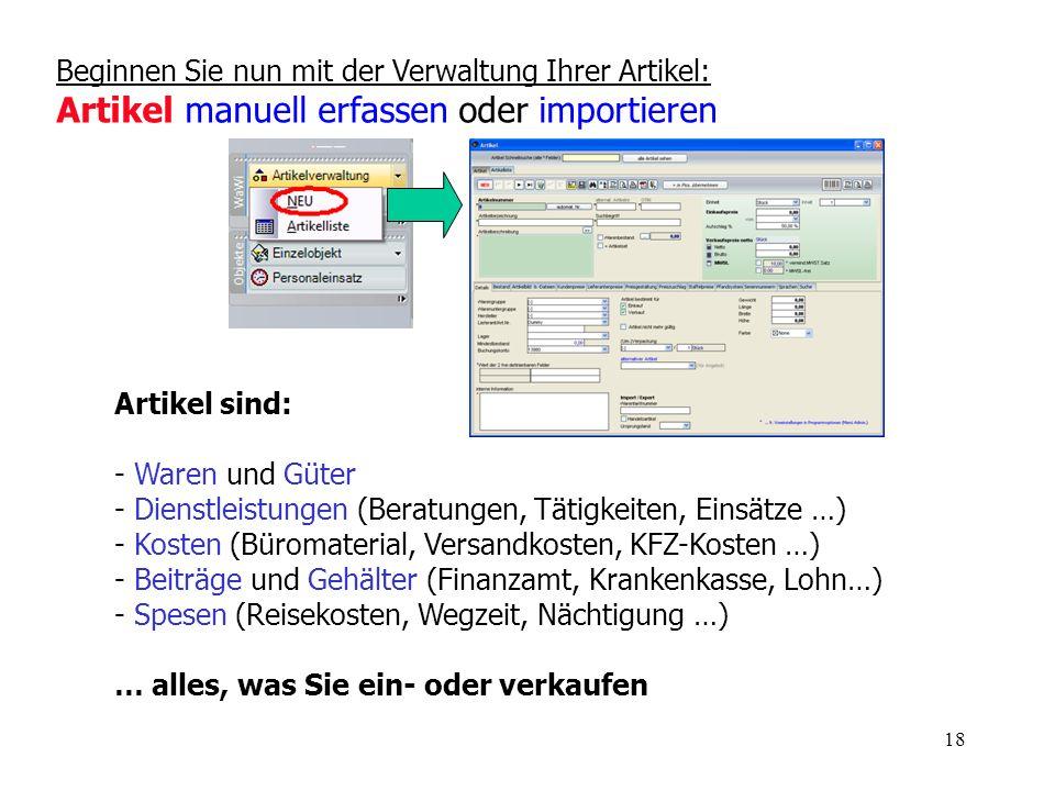 18 Beginnen Sie nun mit der Verwaltung Ihrer Artikel: Artikel manuell erfassen oder importieren Artikel sind: - Waren und Güter - Dienstleistungen (Be