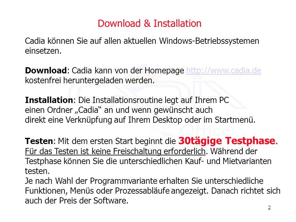 2 Download & Installation Cadia können Sie auf allen aktuellen Windows-Betriebssystemen einsetzen. Download: Cadia kann von der Homepage http://www.ca