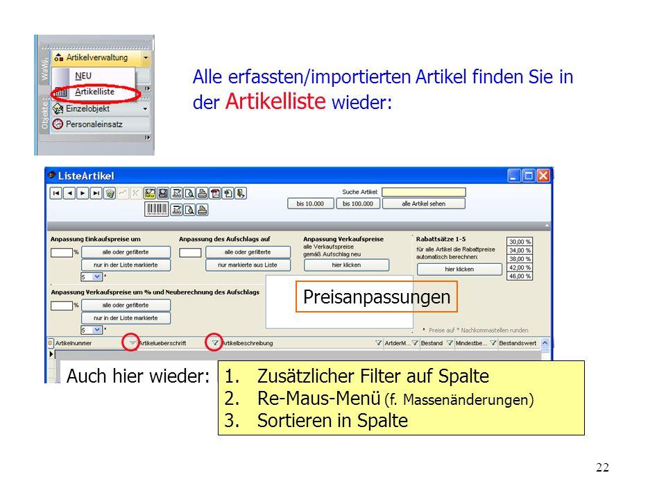 22 Alle erfassten/importierten Artikel finden Sie in der Artikelliste wieder: 1.Zusätzlicher Filter auf Spalte 2.Re-Maus-Menü (f. Massenänderungen) 3.