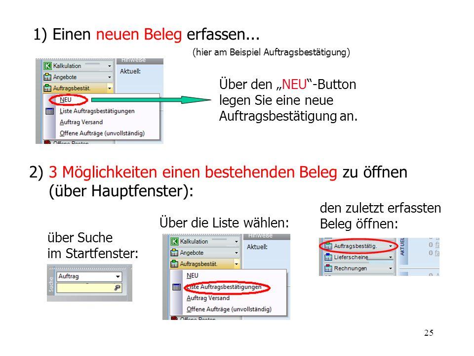 25 1) Einen neuen Beleg erfassen... Über den NEU-Button legen Sie eine neue Auftragsbestätigung an. über Suche im Startfenster: 2) 3 Möglichkeiten ein