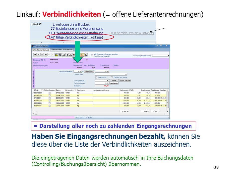 39 Einkauf: Verbindlichkeiten (= offene Lieferantenrechnungen) = Darstellung aller noch zu zahlenden Eingangsrechnungen Haben Sie Eingangsrechnungen b