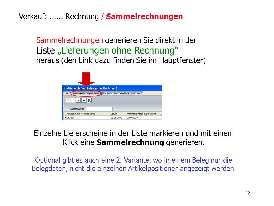 48 Verkauf:...... Rechnung / Sammelrechnungen Sammelrechnungen generieren Sie direkt in der Liste Lieferungen ohne Rechnung heraus (den Link dazu find