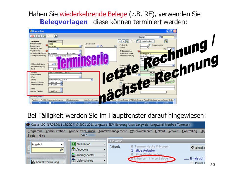 50 Haben Sie wiederkehrende Belege (z.B. RE), verwenden Sie Belegvorlagen - diese können terminiert werden: Bei Fälligkeit werden Sie im Hauptfenster