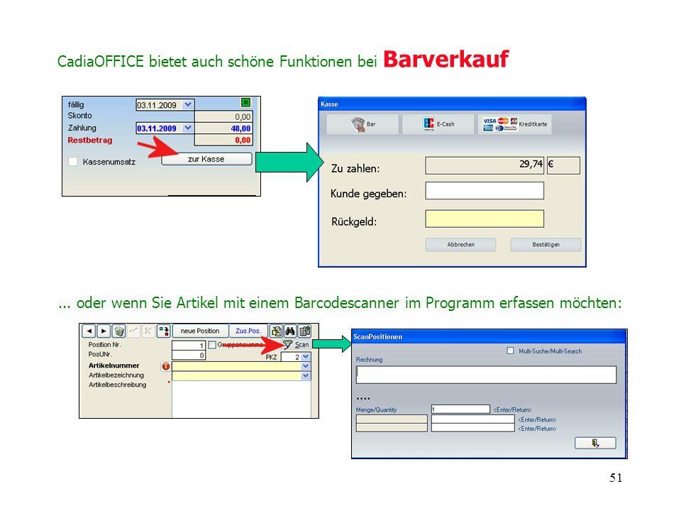 51 CadiaOFFICE bietet auch schöne Funktionen bei Barverkauf... oder wenn Sie Artikel mit einem Barcodescanner im Programm erfassen möchten: