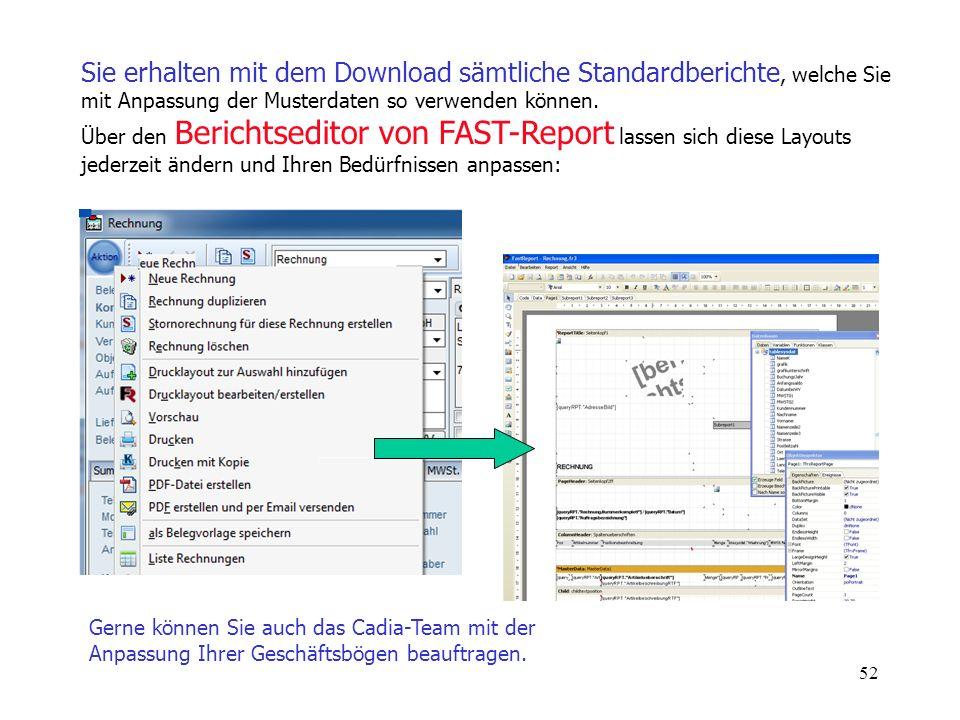 52 Sie erhalten mit dem Download sämtliche Standardberichte, welche Sie mit Anpassung der Musterdaten so verwenden können. Über den Berichtseditor von