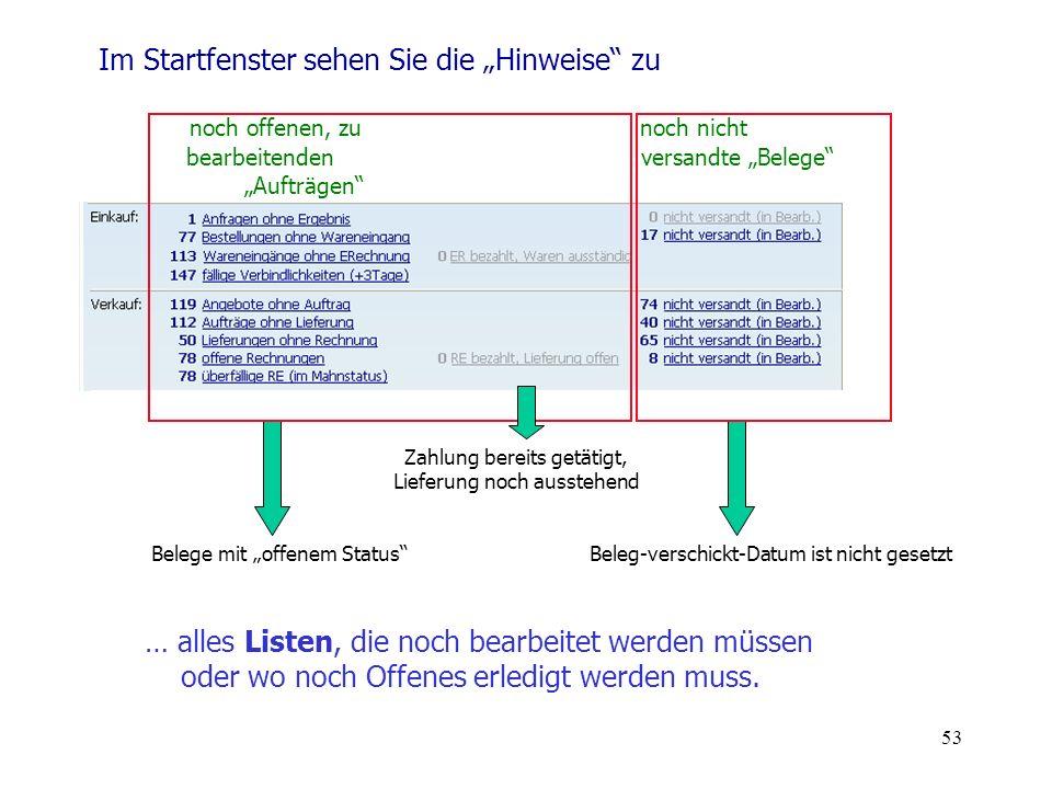53 Im Startfenster sehen Sie die Hinweise zu noch offenen, zu noch nicht bearbeitenden versandte Belege Aufträgen Belege mit offenem StatusBeleg-versc
