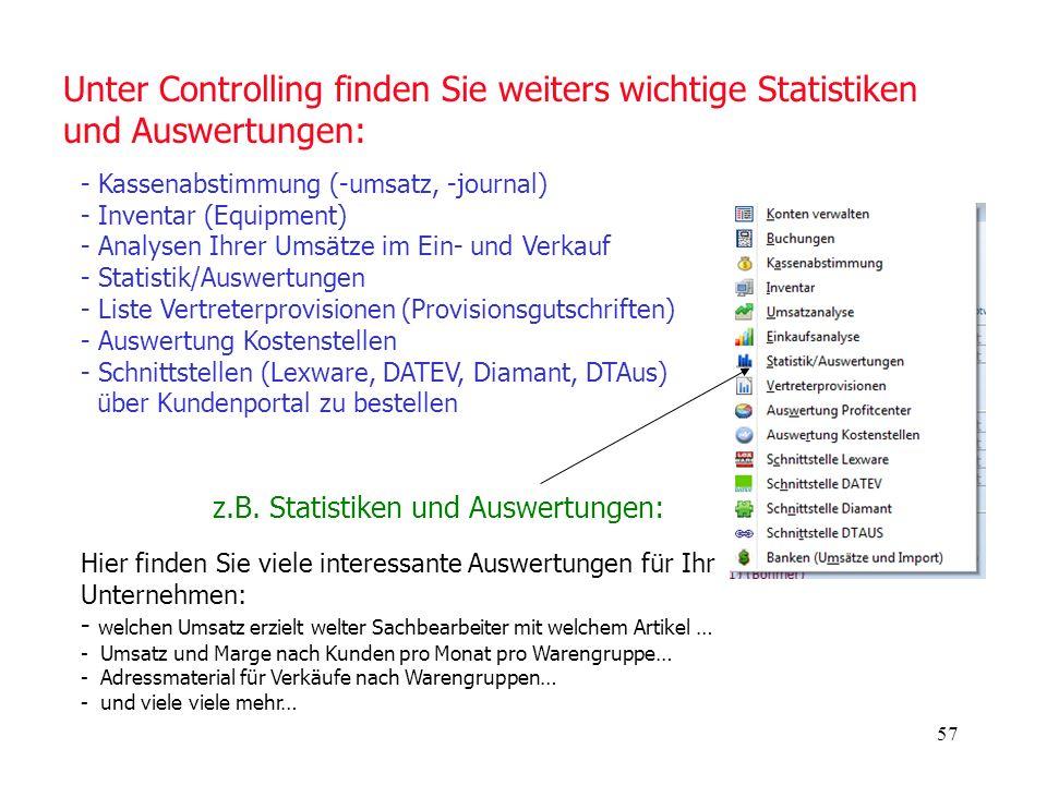 57 Unter Controlling finden Sie weiters wichtige Statistiken und Auswertungen: z.B. Statistiken und Auswertungen: Hier finden Sie viele interessante A