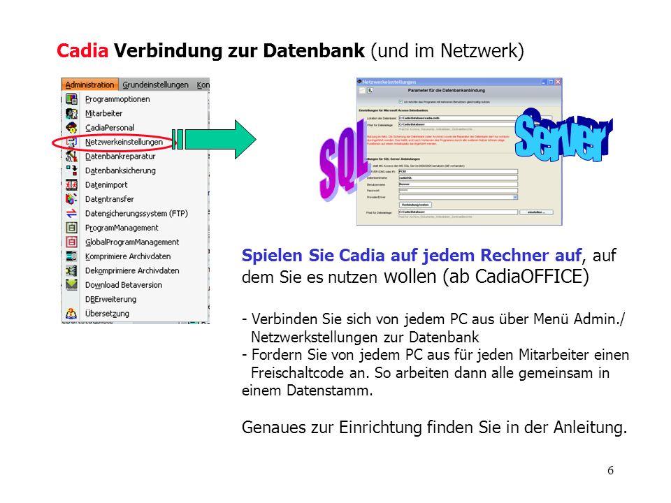 6 Cadia Verbindung zur Datenbank (und im Netzwerk) Spielen Sie Cadia auf jedem Rechner auf, auf dem Sie es nutzen wollen (ab CadiaOFFICE) - Verbinden