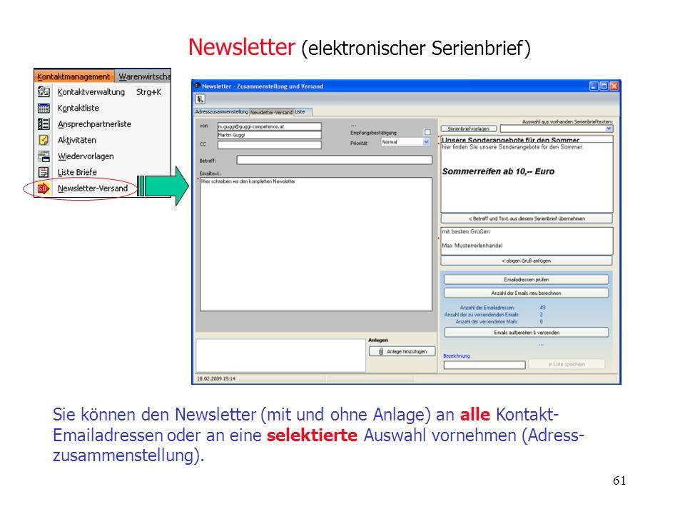 61 Newsletter (elektronischer Serienbrief) Sie können den Newsletter (mit und ohne Anlage) an alle Kontakt- Emailadressen oder an eine selektierte Aus