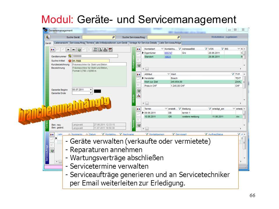 66 Modul: Geräte- und Servicemanagement - Geräte verwalten (verkaufte oder vermietete) - Reparaturen annehmen - Wartungsverträge abschließen - Service