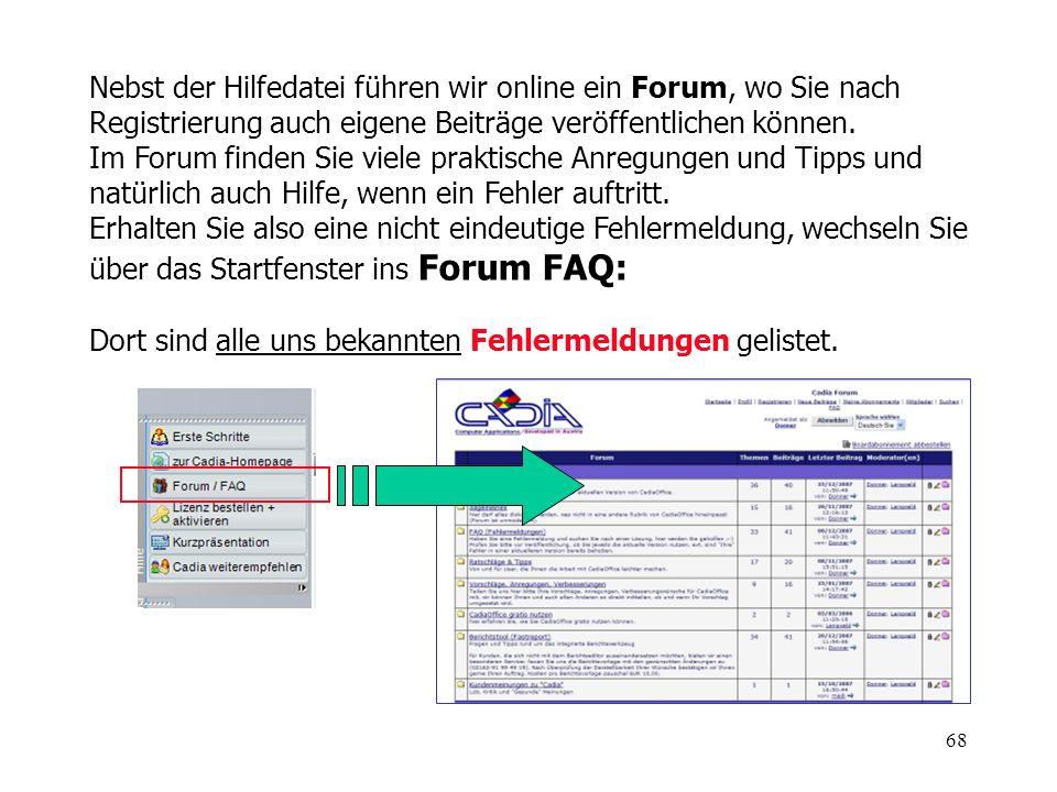 68 Nebst der Hilfedatei führen wir online ein Forum, wo Sie nach Registrierung auch eigene Beiträge veröffentlichen können. Im Forum finden Sie viele