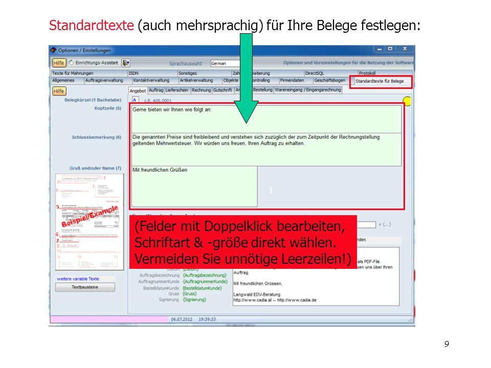 9 Standardtexte (auch mehrsprachig) für Ihre Belege festlegen: (Felder mit Doppelklick bearbeiten, Schriftart & -größe direkt wählen. Vermeiden Sie un