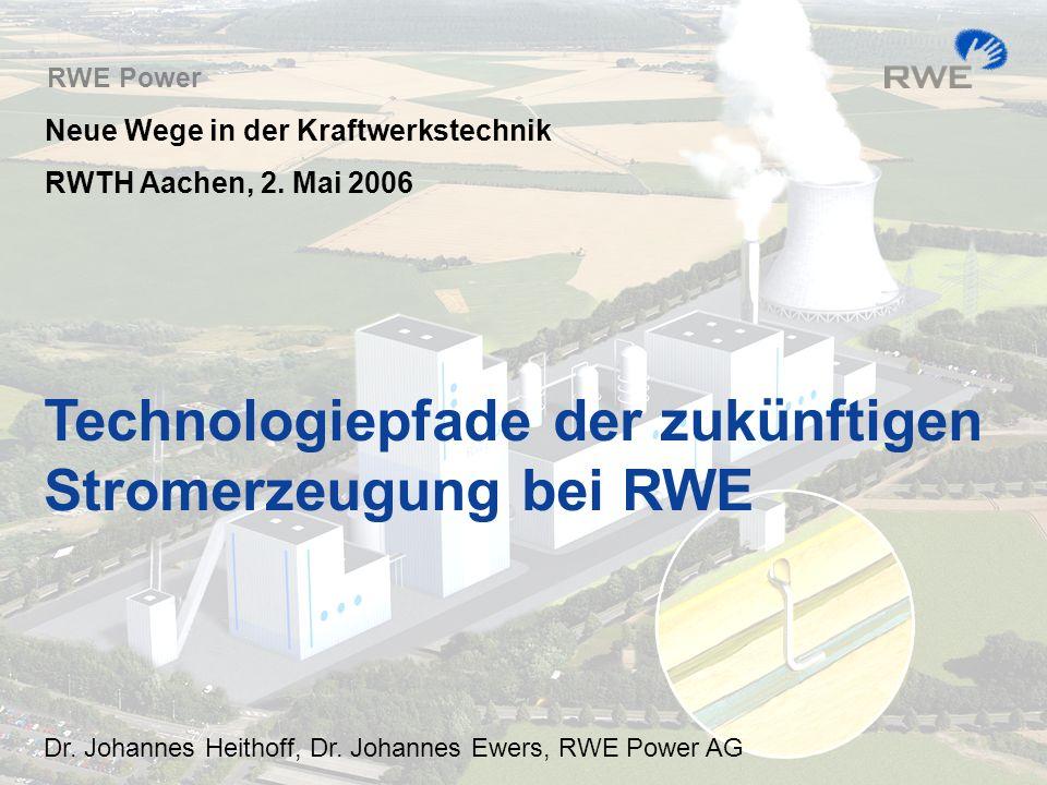 Technologiepfade der zukünftigen Stromerzeugung bei RWE Dr. Johannes Heithoff, Dr. Johannes Ewers, RWE Power AG Neue Wege in der Kraftwerkstechnik RWT