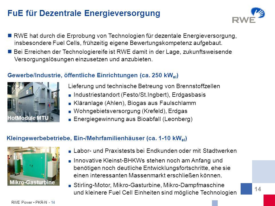 14 RWE Power PKR-N - 14 FuE für Dezentrale Energieversorgung Labor- und Praxistests bei Endkunden oder mit Stadtwerken Innovative Kleinst-BHKWs stehen