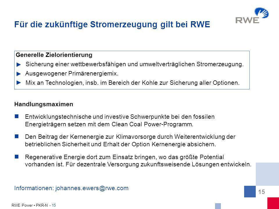 15 RWE Power PKR-N - 15 Für die zukünftige Stromerzeugung gilt bei RWE Handlungsmaximen Entwicklungstechnische und investive Schwerpunkte bei den foss