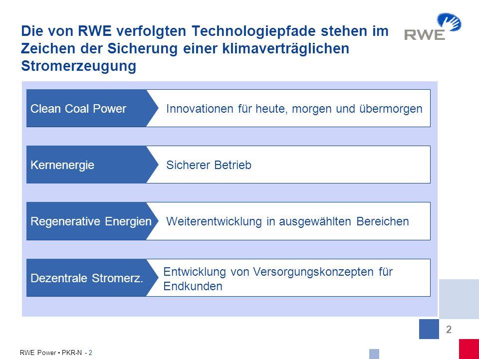 3 RWE Power PKR-N - 3 Innovationslinien zu Clean Coal Power von RWE … für heute WTA-Prototyp für morgen Erstes Trocken- kohle-KW 700 °C-Testanlagen 700 °C Demo-KW für übermorgen Erster CO 2 - freier IGCC Neues Projekt: CO 2 -freies 450 MW IGCC mit Speicherung Neues Projekt: CO 2 -Wäsche für konv.