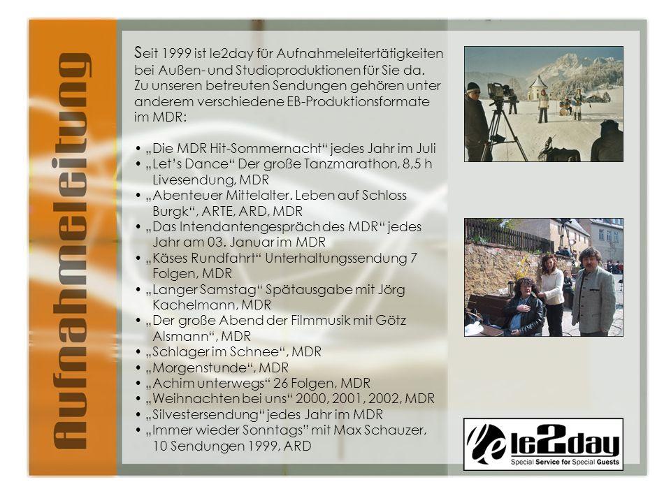 S eit 1999 ist le2day für Aufnahmeleitertätigkeiten bei Außen- und Studioproduktionen für Sie da.