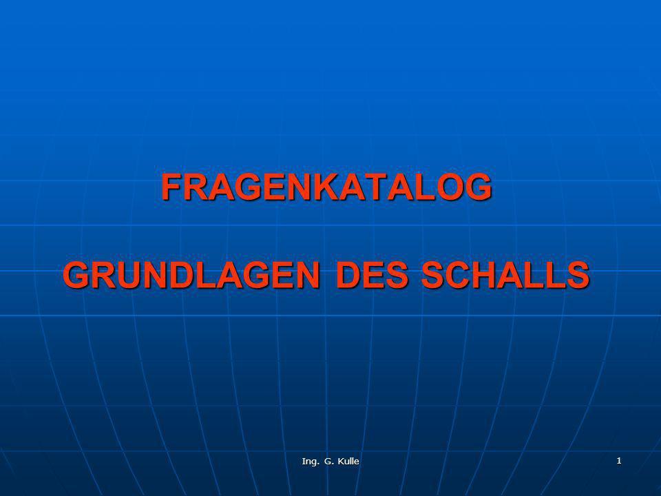 Ing.G. Kulle 2 Was wird im physikalischen Sinn unter Schall verstanden.
