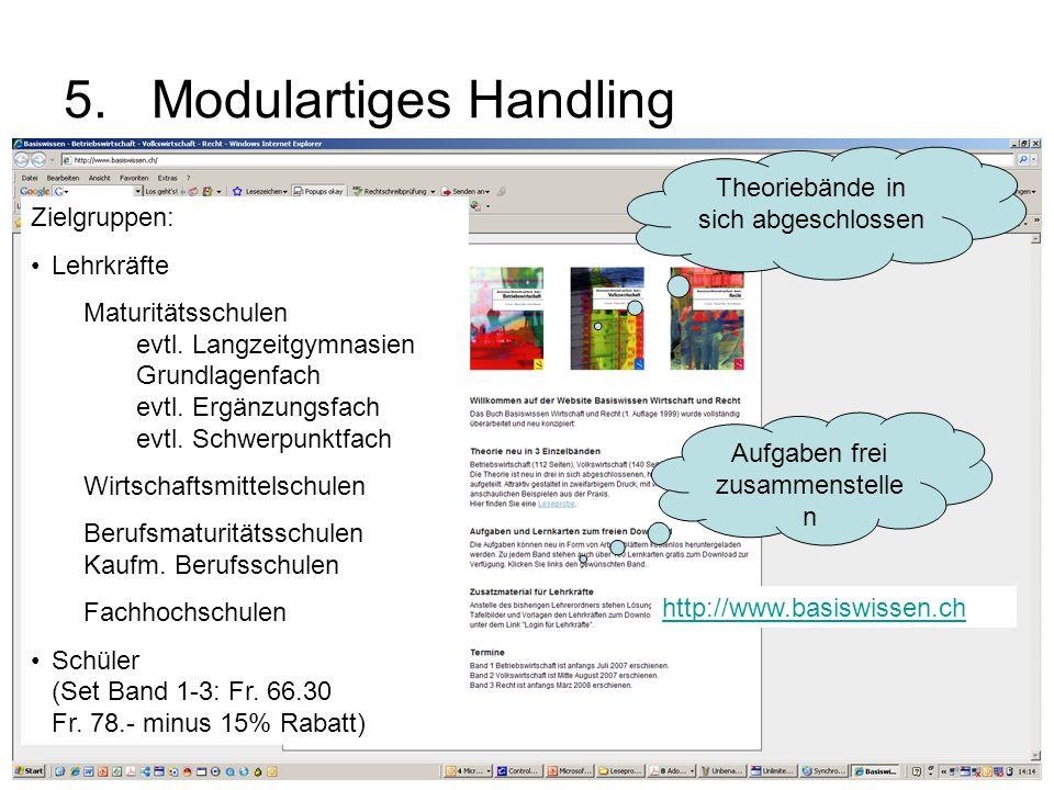 5.Modulartiges Handling Aufgaben frei zusammenstelle n Theoriebände in sich abgeschlossen http://www.basiswissen.ch Zielgruppen: Lehrkräfte Maturitäts