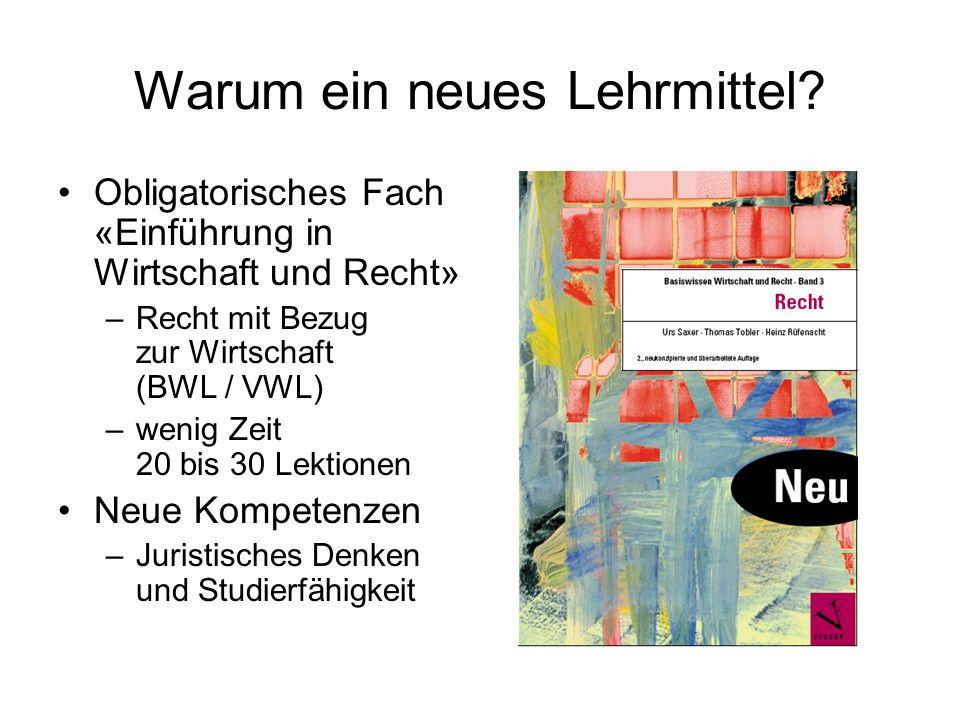 Warum ein neues Lehrmittel? Obligatorisches Fach «Einführung in Wirtschaft und Recht» –Recht mit Bezug zur Wirtschaft (BWL / VWL) –wenig Zeit 20 bis 3