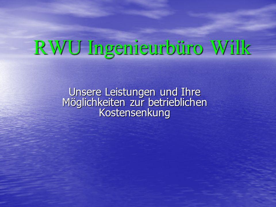 RWU Ingenieurbüro Wilk Unsere Leistungen und Ihre Möglichkeiten zur betrieblichen Kostensenkung