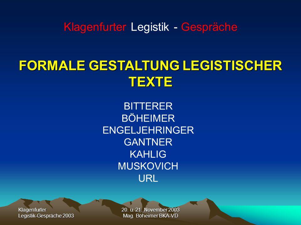 Klagenfurter Legistik-Gespräche 2003 20. u. 21. November 2003 Mag. Böheimer BKA-VD FORMALE GESTALTUNG LEGISTISCHER TEXTE BITTERER BÖHEIMER ENGELJEHRIN