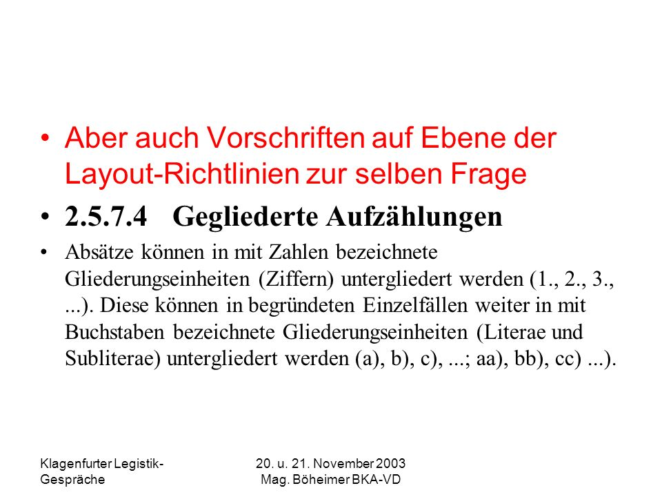 Klagenfurter Legistik- Gespräche 20. u. 21. November 2003 Mag. Böheimer BKA-VD Aber auch Vorschriften auf Ebene der Layout-Richtlinien zur selben Frag