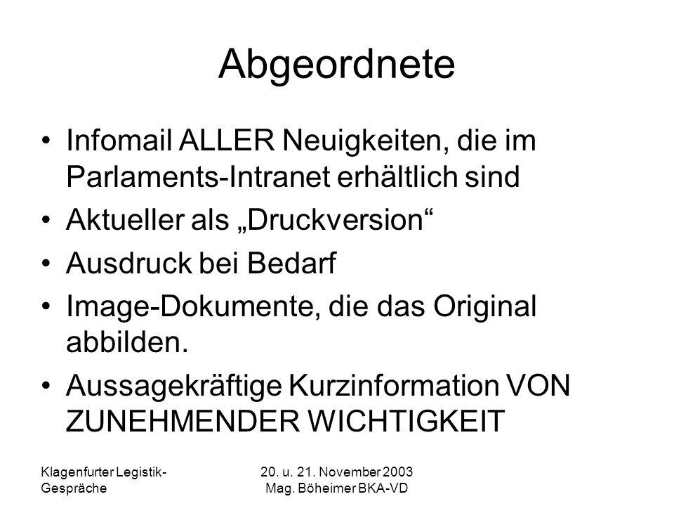 Klagenfurter Legistik- Gespräche 20. u. 21. November 2003 Mag. Böheimer BKA-VD Abgeordnete Infomail ALLER Neuigkeiten, die im Parlaments-Intranet erhä