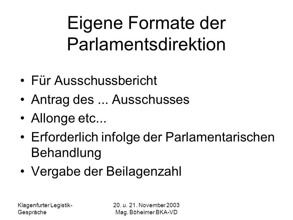 Klagenfurter Legistik- Gespräche 20. u. 21. November 2003 Mag. Böheimer BKA-VD Eigene Formate der Parlamentsdirektion Für Ausschussbericht Antrag des.