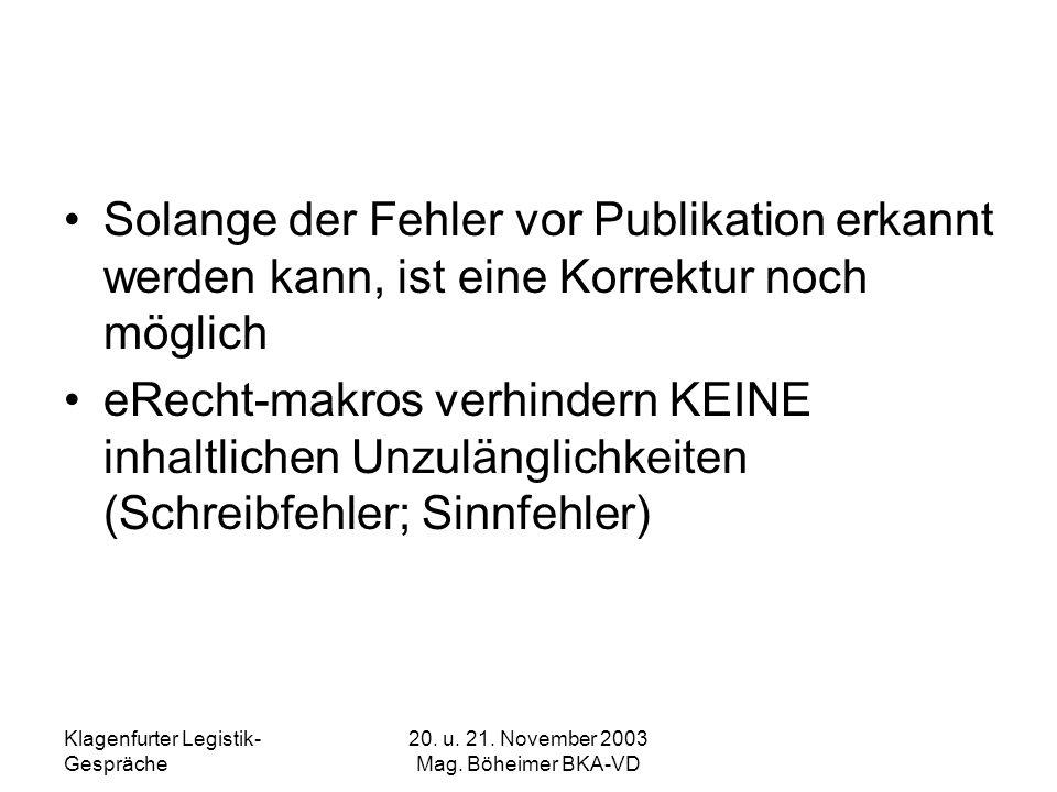 Klagenfurter Legistik- Gespräche 20. u. 21. November 2003 Mag. Böheimer BKA-VD Solange der Fehler vor Publikation erkannt werden kann, ist eine Korrek