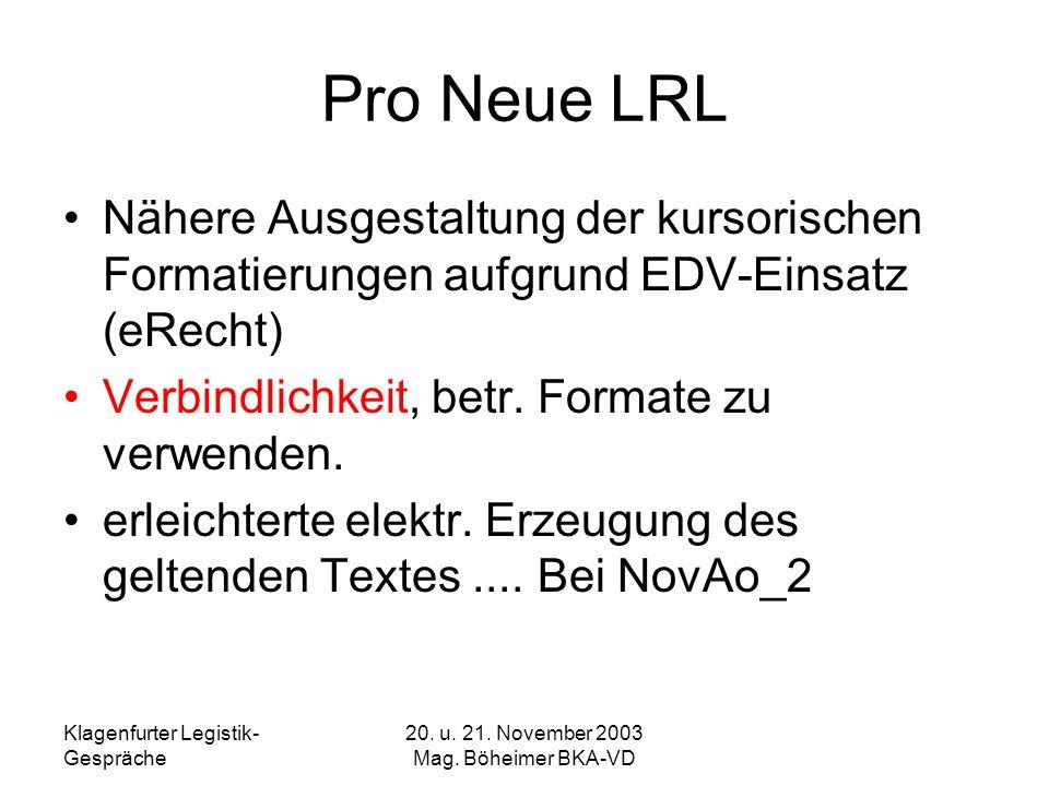 Klagenfurter Legistik- Gespräche 20. u. 21. November 2003 Mag. Böheimer BKA-VD Pro Neue LRL Nähere Ausgestaltung der kursorischen Formatierungen aufgr