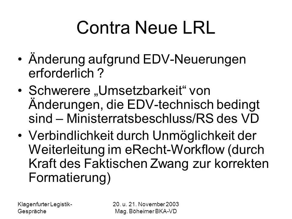 Klagenfurter Legistik- Gespräche 20. u. 21. November 2003 Mag. Böheimer BKA-VD Contra Neue LRL Änderung aufgrund EDV-Neuerungen erforderlich ? Schwere