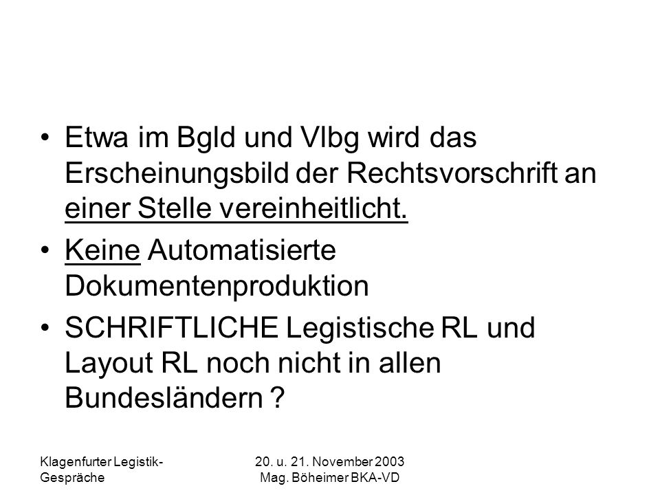 Klagenfurter Legistik- Gespräche 20. u. 21. November 2003 Mag. Böheimer BKA-VD Etwa im Bgld und Vlbg wird das Erscheinungsbild der Rechtsvorschrift an